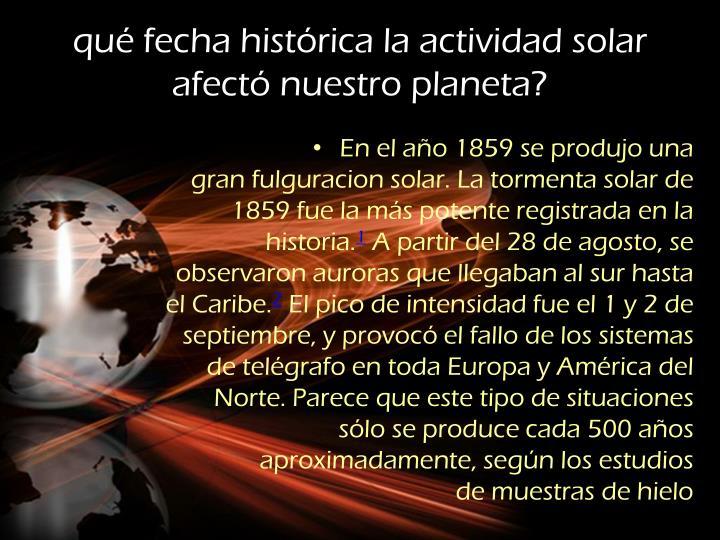 qué fecha histórica la actividad solar afectó nuestro planeta?