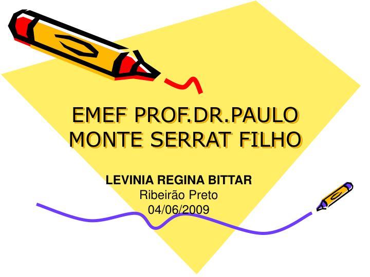 EMEF PROF.DR.PAULO MONTE SERRAT FILHO