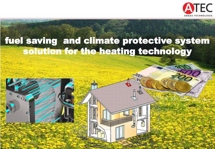 fuel saving  and climate protective system solution for the heating technology