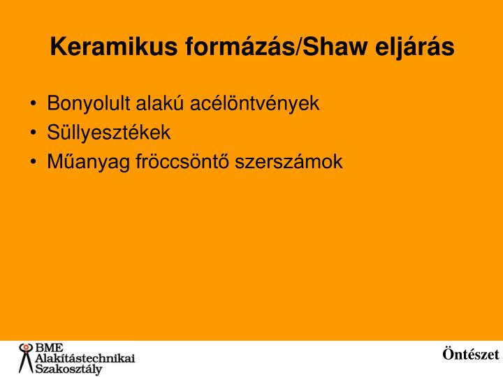 Keramikus formázás/Shaw eljárás