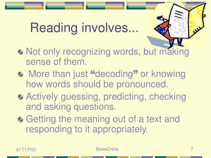 Reading involves...