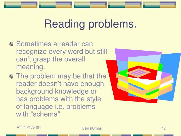 Reading problems.