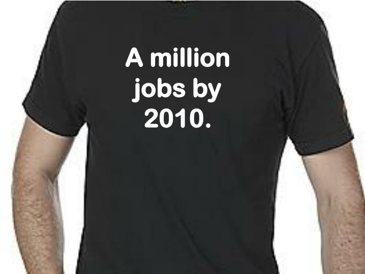 A million jobs by 2010.