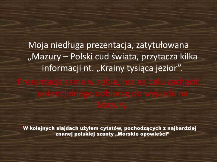 """Moja niedługa prezentacja, zatytułowana """"Mazury – Polski cud świata, przytacza kilka informacji nt. """"Krainy tysiąca jezior""""."""