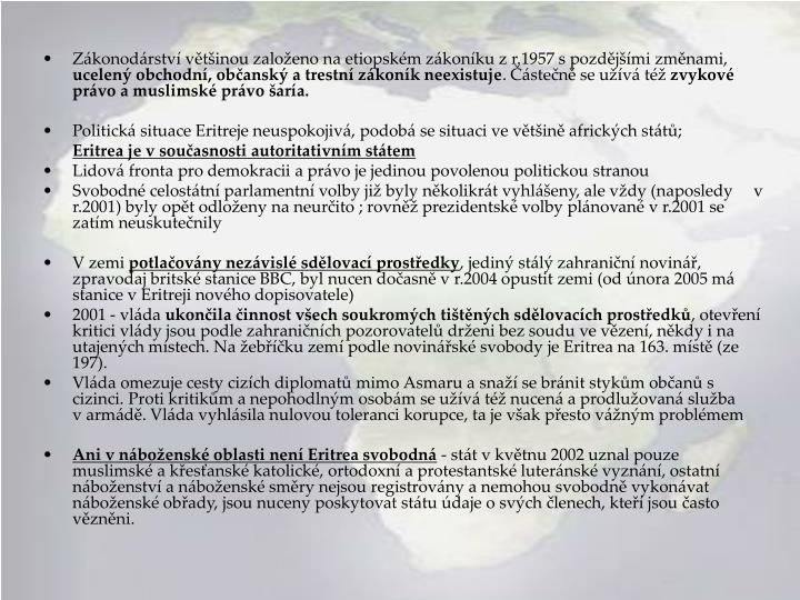 Zákonodárství většinou založeno na etiopském zákoníku z r.1957 s pozdějšími změnami,