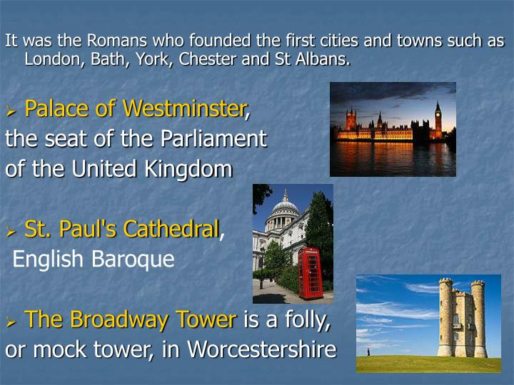 It was the Romans who founded the first cities and towns such as London, Bath, York, Chester and St Albans.