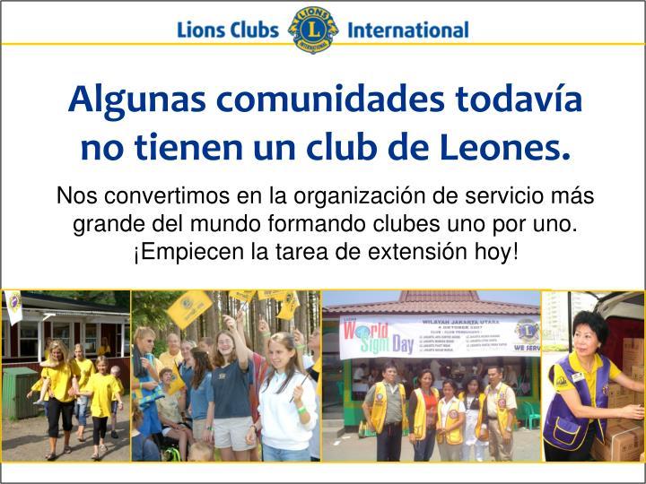 Algunas comunidades todavía no tienen un club de Leones.