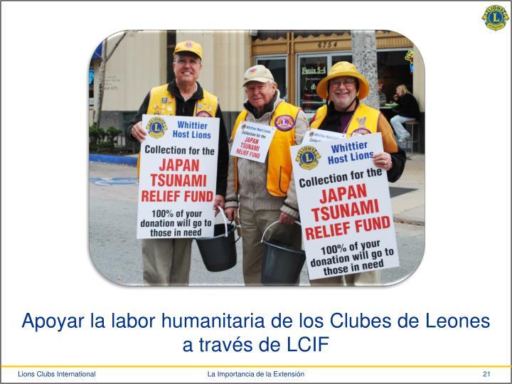 Apoyar la labor humanitaria de los Clubes de Leones a través de LCIF