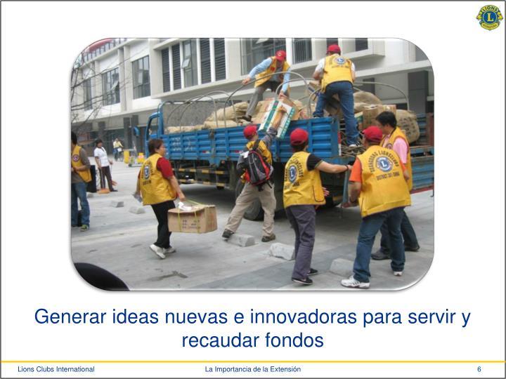 Generar ideas nuevas e innovadoras para servir y recaudar fondos