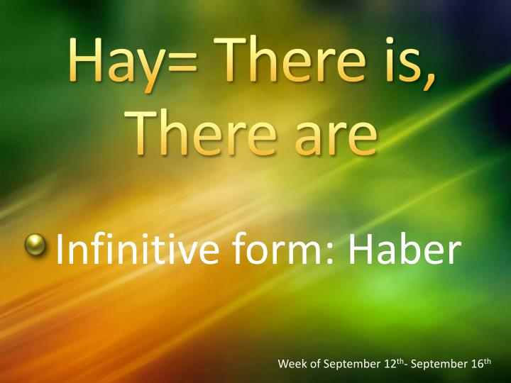 Hay= There is, There are