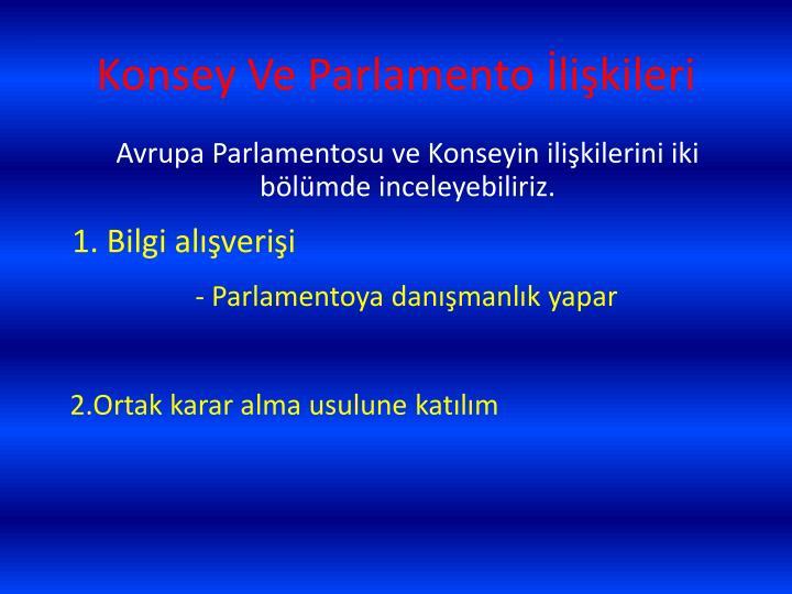 Avrupa Parlamentosu ve Konseyin ilişkilerini iki bölümde inceleyebiliriz.