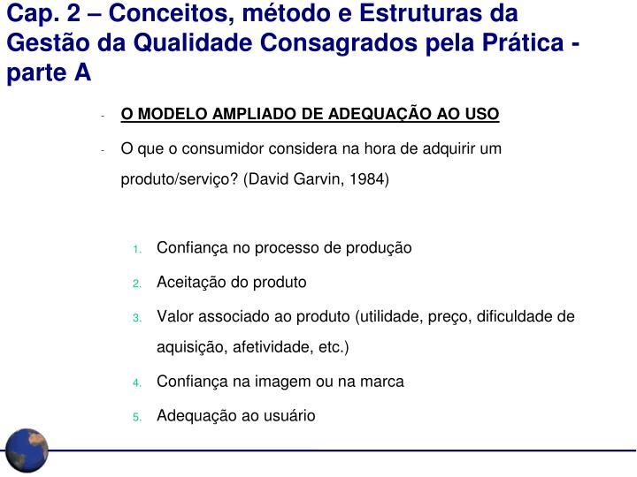 Cap. 2 – Conceitos, método e Estruturas da Gestão da Qualidade Consagrados pela Prática - parte A
