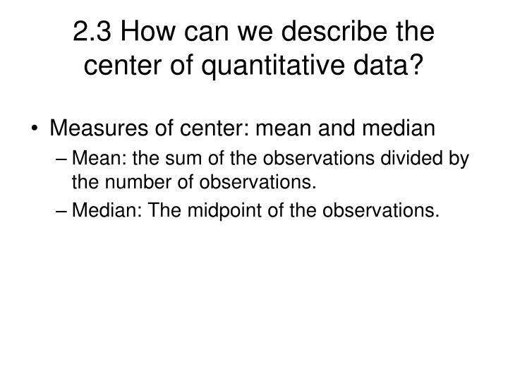2.3 How can we describe the center of quantitative data?