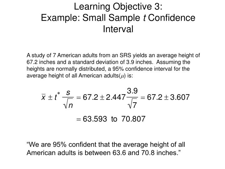 A study of 7 American adults from an SRS yields an average height of 67.2 inches and a standard deviation of 3.9 inches.  Assuming the heights are normally distributed, a 95% confidence interval for the average height of all American adults(
