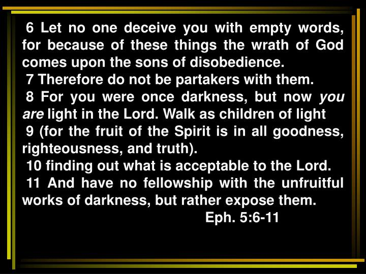 6 Let no one deceive you with empty words, for because of these things the wrath of God comes upon ...