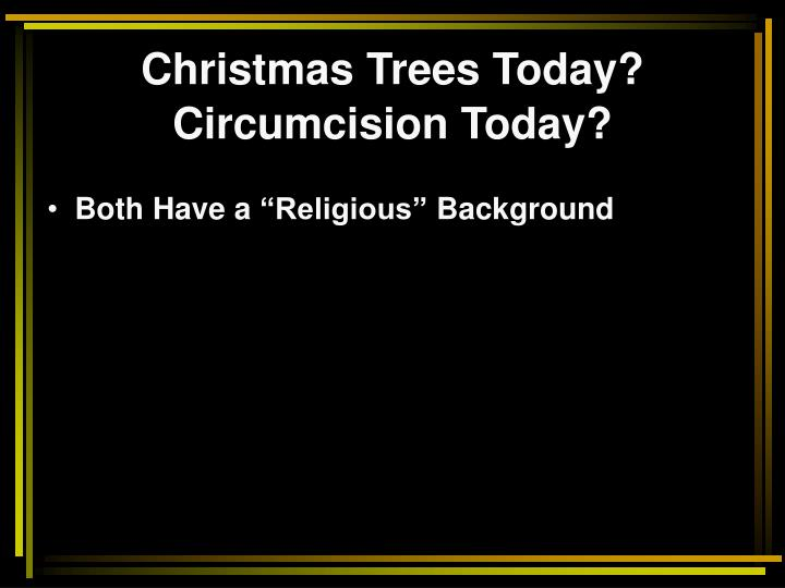 Christmas Trees Today?