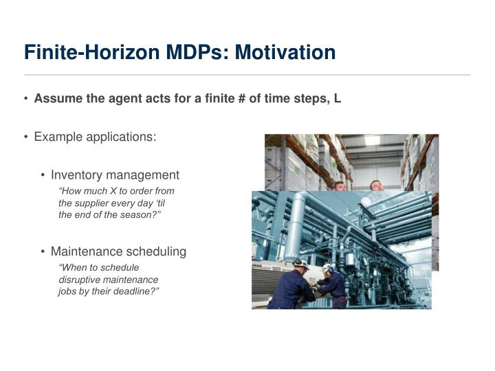 Finite-Horizon MDPs: Motivation