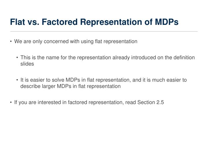 Flat vs. Factored Representation of MDPs