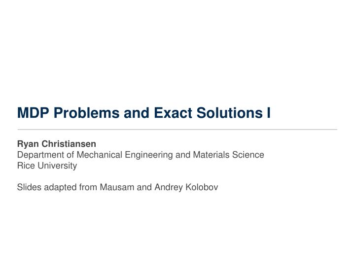 Mdp problems and exact solutions i
