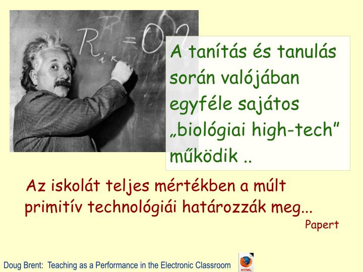 """A tanítás és tanulás során valójában egyféle sajátos """"biológiai high-tech"""" működik .."""