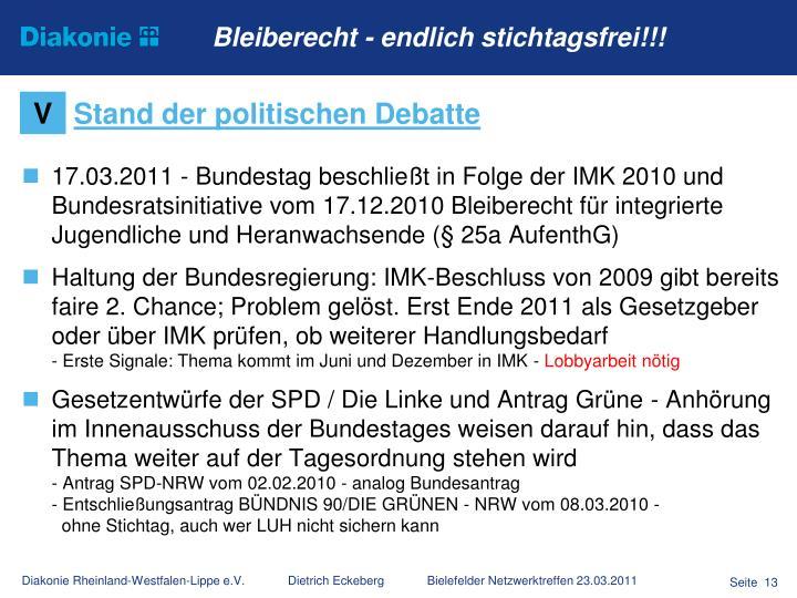 17.03.2011 - Bundestag beschließt in Folge der IMK 2010 und Bundesratsinitiative vom 17.12.2010 Bleiberecht für integrierte Jugendliche und Heranwachsende (§ 25a AufenthG)