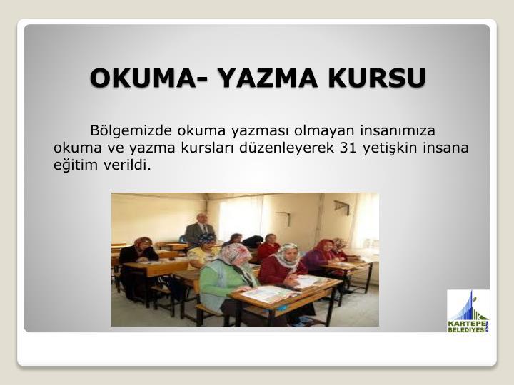 Bölgemizde okuma yazması olmayan insanımıza okuma ve yazma kursları düzenleyerek 31 yetişkin insana eğitim verildi.