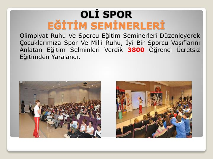 Olimpiyat Ruhu Ve Sporcu Eğitim Seminerleri Düzenleyerek Çocuklarımıza Spor Ve Milli Ruhu, İyi Bir Sporcu Vasıflarını  Anlatan Eğitim Selminleri Verdik