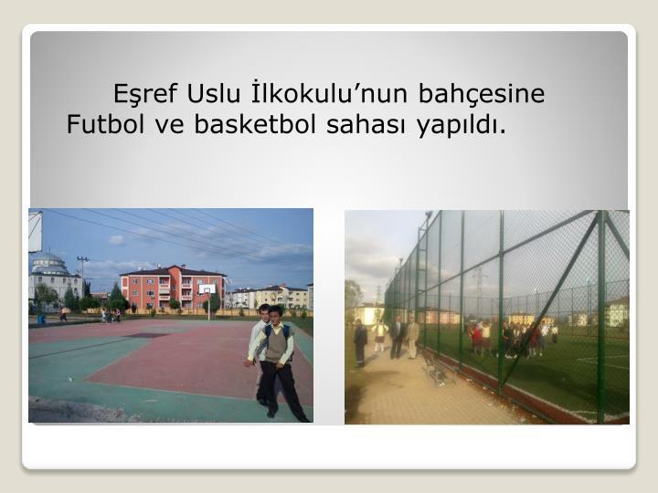 Eşref Uslu İlkokulu'nun bahçesine Futbol ve basketbol sahası yapıldı.