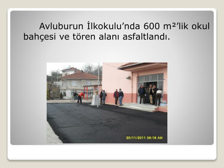 Avluburun İlkokulu'nda 600 m²'lik okul bahçesi ve tören alanı asfaltlandı.