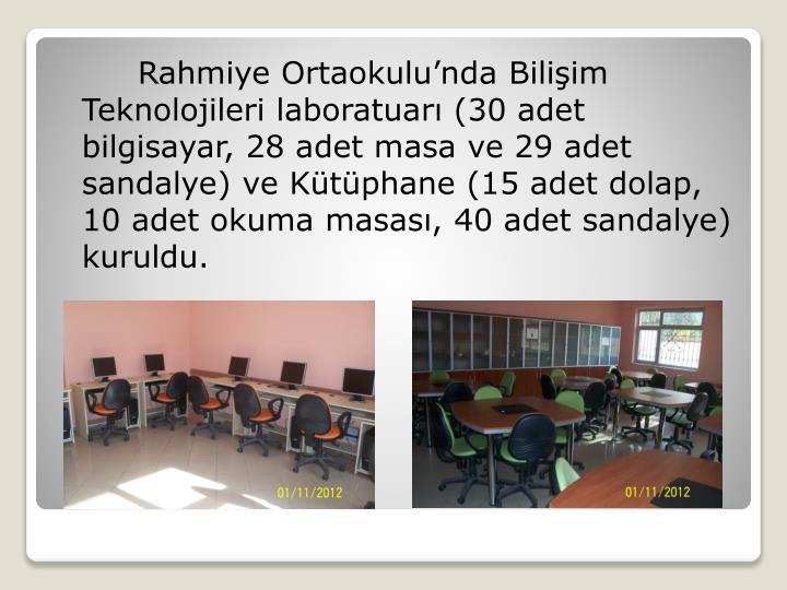 Rahmiye Ortaokulu'nda Bilişim Teknolojileri laboratuarı (30 adet bilgisayar, 28 adet masa ve 29 adet sandalye) ve Kütüphane (15 adet dolap, 10 adet okuma masası, 40 adet sandalye) kuruldu.