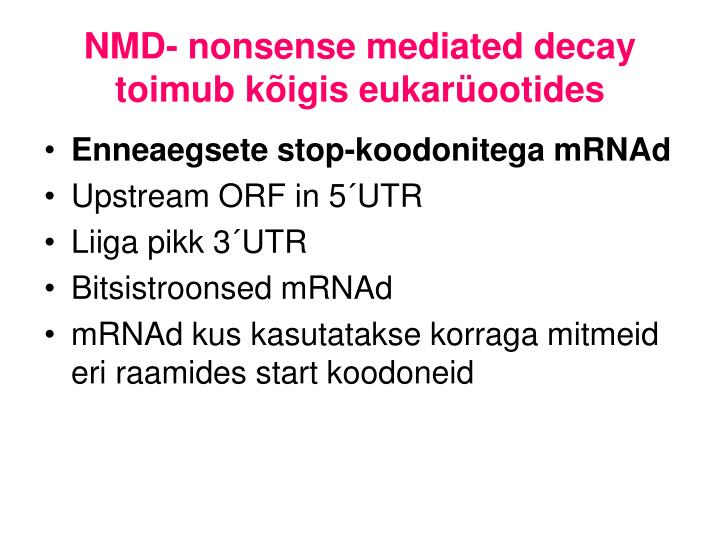 NMD- nonsense mediated decay
