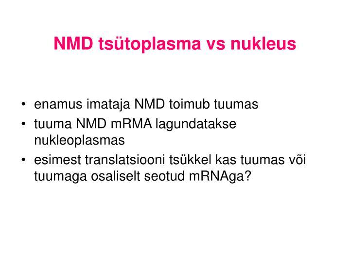 NMD tsütoplasma vs nukleus