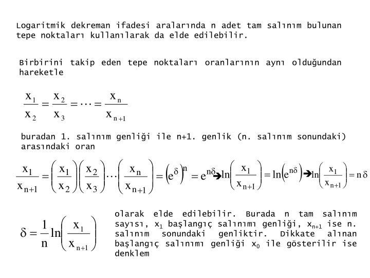 Logaritmik dekreman ifadesi aralarında n adet tam salınım bulunan tepe noktaları kullanılarak da elde edilebilir.