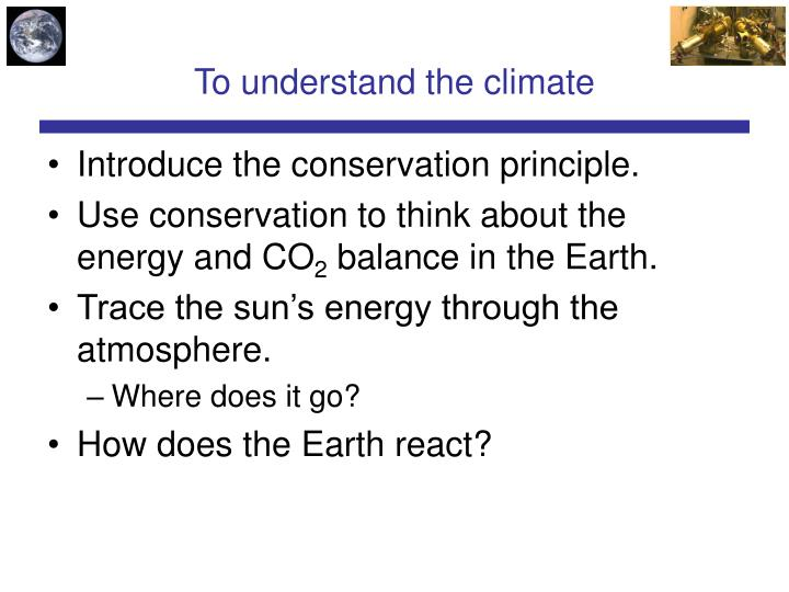 To understand the climate