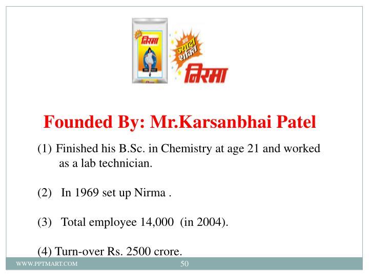 Founded By: Mr.Karsanbhai Patel