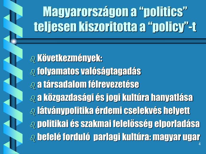 """Magyarországon a """"politics"""" teljesen kiszoritotta a """"policy""""-t"""