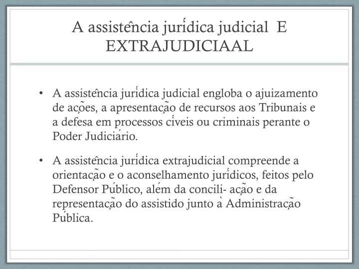 A assistência jurídica judicial  E EXTRAJUDICIAAL