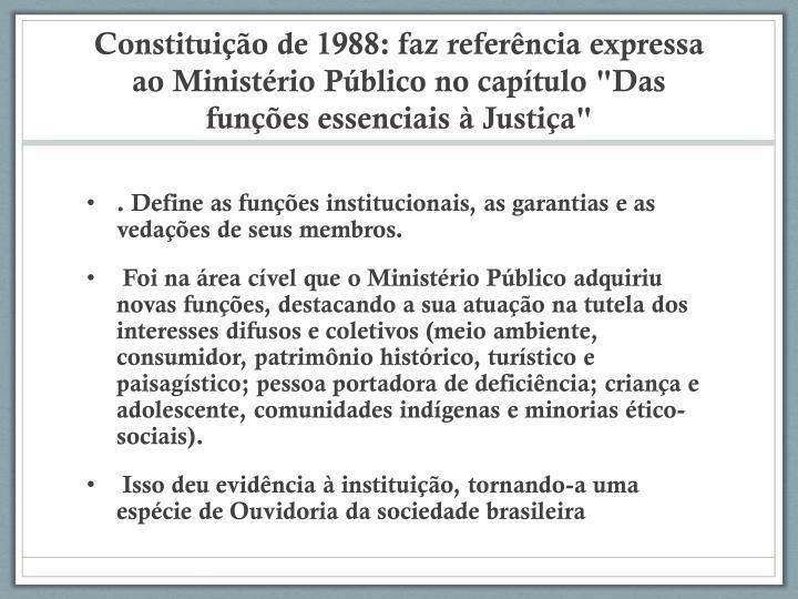 """Constituição de 1988: faz referência expressa ao Ministério Público no capítulo """"Das funções essenciais à Justiça"""""""