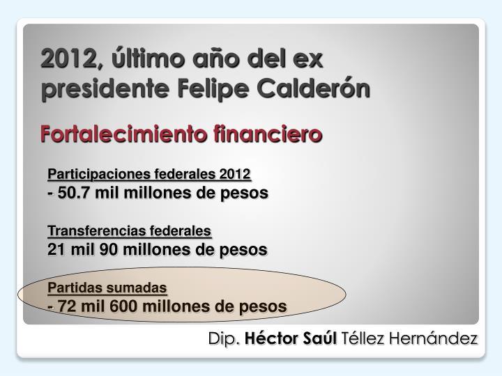 2012, último año del ex presidente Felipe Calderón