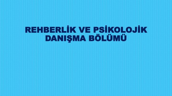 REHBERLK VE PSKOLOJK DANIMA BLM
