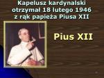 kapelusz kardynalski otrzyma 18 lutego 1946 z r k papie a piusa xii