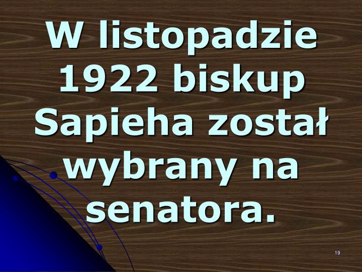 W listopadzie 1922 biskup Sapieha został wybrany na senatora.