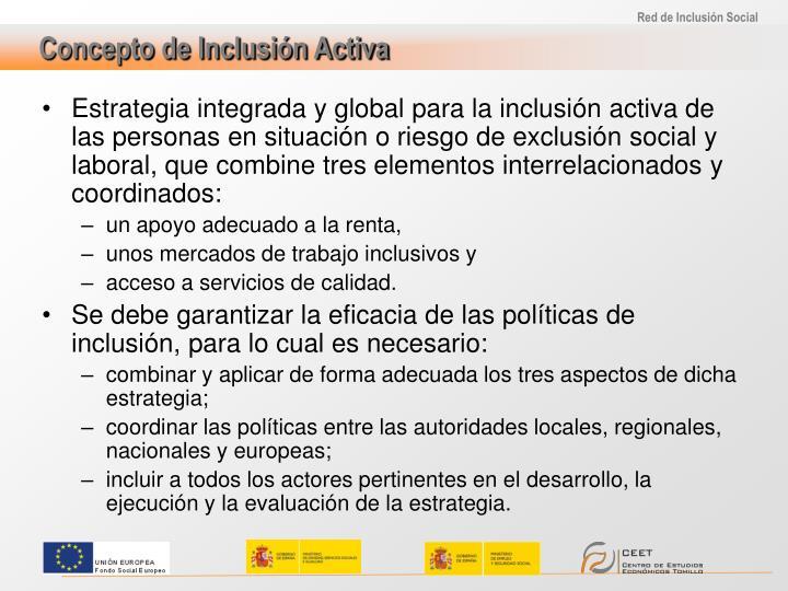 Estrategia integrada y global para la inclusión activa de las personas en situación o riesgo de exclusión social y laboral, que combine tres elementos interrelacionados y coordinados: