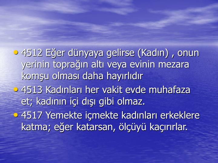 4512 Eer dnyaya gelirse (Kadn) , onun yerinin topran alt veya evinin mezara komu olmas daha hayrldr
