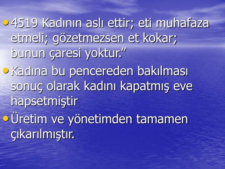 4519 Kadnn asl ettir; eti muhafaza etmeli; gzetmezsen et kokar; bunun aresi yoktur.