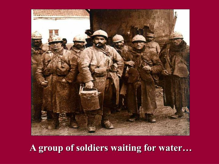 A group of soldiers waiting for water…