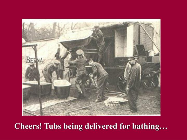Cheers! Tubs being delivered for bathing…