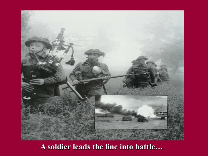 A soldier leads the line into battle…