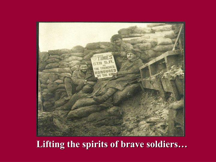 Lifting the spirits of brave soldiers…