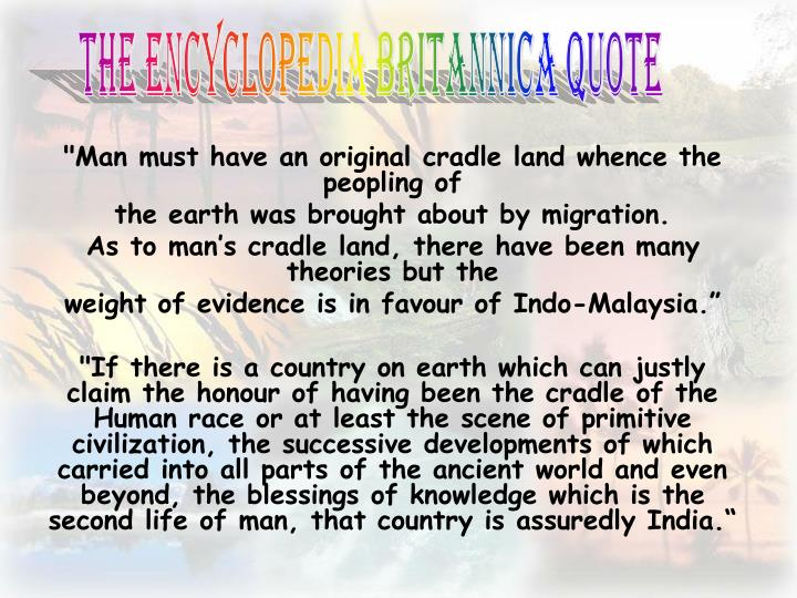 """Man must have an original cradle land whence the peopling of"